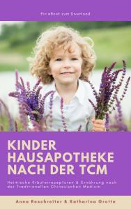 eBook Kinder Hausapotheke und TCM Ernährung - TCM Ernährungsberatung Wien - Anna Reschreiter - Katharina Grotte