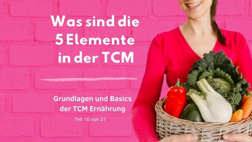 Was sind die 5 Elemente in der TCM - Traditionelle Chinesische Medizin - Grundlagen TCM - Basics TCM - 5 Elemente - Fünf Elemente - TCM Ernährung - Ernährungsumstellung - Anna Reschreiter - annatsu