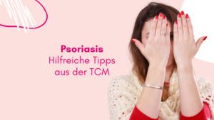 Psoriasis - Schuppenflechte - Hilfreiche Tipps aus der TCM - Entzündungen- Neurodermitis - Psoriasis-Arthritis - Traditionell Chinesische Medizin - TCM Ernährung - 5 Elemente - Naturheilkunde - Psoriasis Ursachen und Symptome nach TCM - Ernährungsumstellung - TCM Ernährungsexpertin - Anna Reschreiter - annatsu