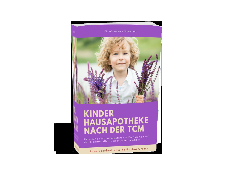 TCM eBook - Kinder Hausapotheke nach der TCM - Heimische Kräuterrezepturen und Ernährung nach den 5 Elementen der TCM - Erkältung - Grippe - Schnupfen - Halsweh - Ohrenschmerzen - Bauchweh - Blähbauch -Durchfall - Verstopfung. - Ernährungsumstellung - TCM Ernährungsexpertin - Anna Reschreiter - annatsu
