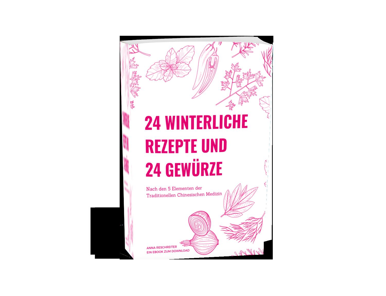 TCM eBook - 24 winterliche Rezepte und 24 Gewürze nach den 5 Elementen der Traditionell Chinesischen Medizin - schnelle Rezepte - einfache Küche - warmes Frühstück - TCM Suppen - 5 Elemente Gerichte - TCM Ernährung - 5 Elemente Küche - Ernährungsumstellung - TCM Ernährungsexpertin - Anna Reschreiter - annatsu