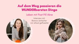 Post Pill Akne - schlimmste Form von Akne - Der Weg ist das Ziel - Selbstheilung - Bianca Jantscher - Podcast Interview - TCM Ernährung - 5 Elemente Küche - Ernährungsumstellung - TCM Ernährungsexpertin - Anna Reschreiter - annatsu